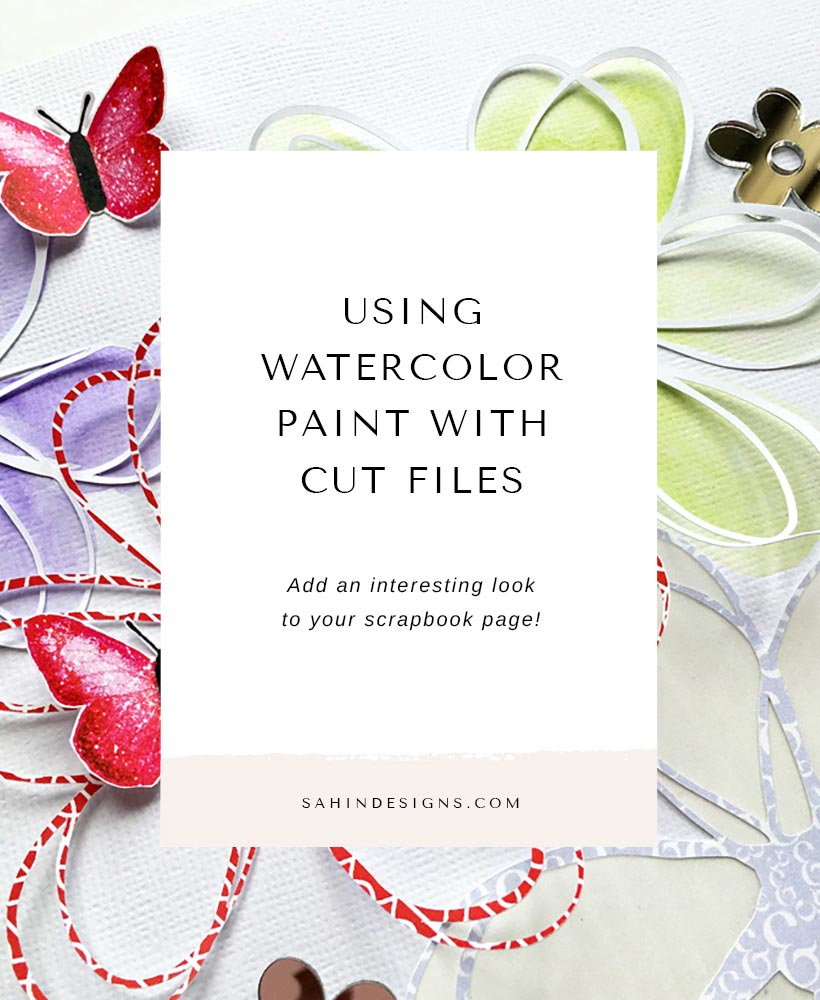 Learn Using Watercolor With Cut Files | Scrapbook Tips | Sahin Designs