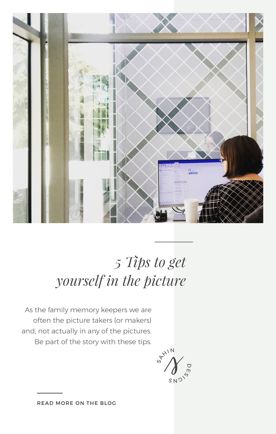 5 Tips to get yourself in the picture - Sahin Designs