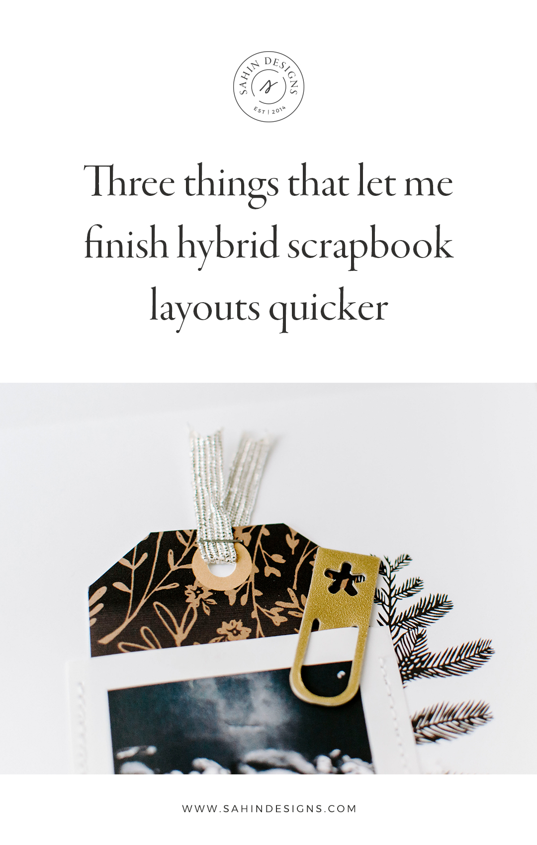 Three steps of finishing a hybrid scrapbook layout quick - Sahin Designs