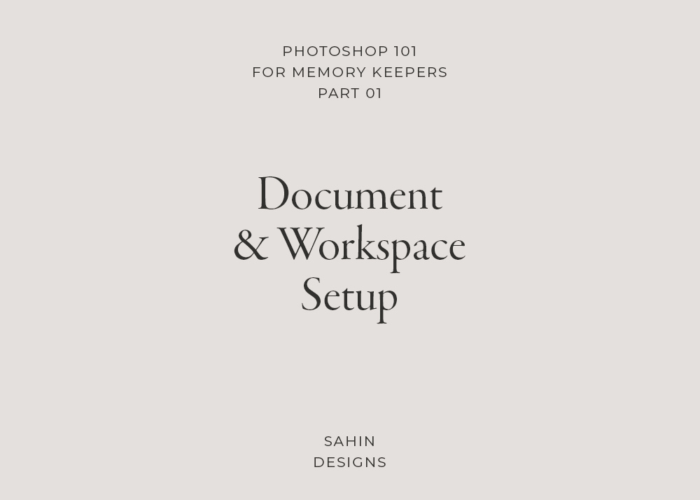 Photoshop 101 for memory keepers: Document & workspace setup